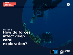 Coral-Oceans-Science-11-14-L5-Slideshow-How-do-forces-affect-deep-coral-exploration.pptx