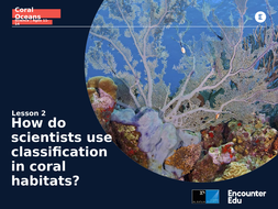 Coral-Oceans-Science-11-14-L2-Slideshow-How-do-scientists-use-classification-in-coral-habitats.pptx