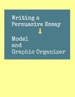 Persuasive Writing--Model and Graphic Organizer