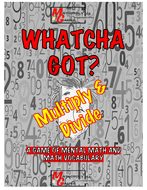 Whatcha Got? Mental Math - Multiply and Divide