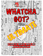 Whatcha Got? Ultimate Mental Math: Addition, Subtraction, Multiplication, Division