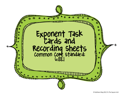 Exponent Task Cards and Recording Sheets Common Core Standard: 6.EE.1