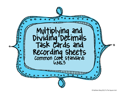 Multiplying and Dividing Decimals Task Cards and Recording Sheets CCS 6.NS.3