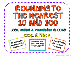 Rounding to the Nearest 10 and 100 Task Cards and Record Sheets CCS: 3.NBT.1