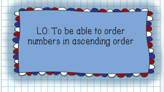 To be able to order 2, 3, 4 and 5 digit numbers in ascending order