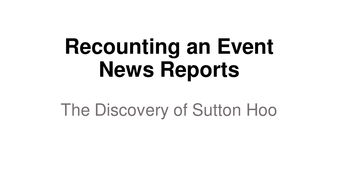 6.-Newspaper-Features-PPT---Recounting-an-Event---Sutton-Hoo.pptx