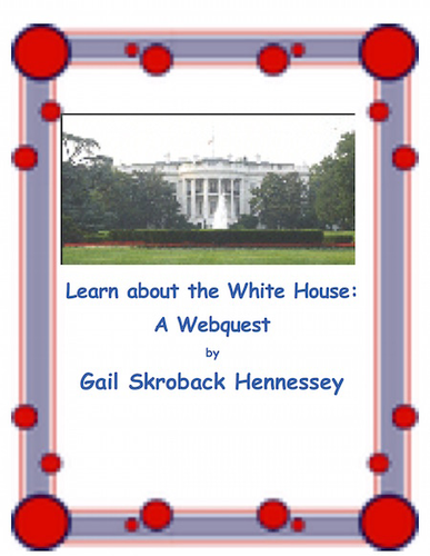 The White House: Learn about the White House(A Webquest)