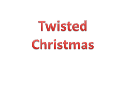 Twisted-Christmas.pptx