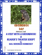 Groundhog Day. A Reader's Theater Script(Visit with a Groundhog!)