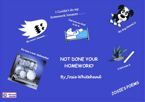not done your homework a funny poem by josie whitehead for ks1 ks2 and ks3 children by. Black Bedroom Furniture Sets. Home Design Ideas