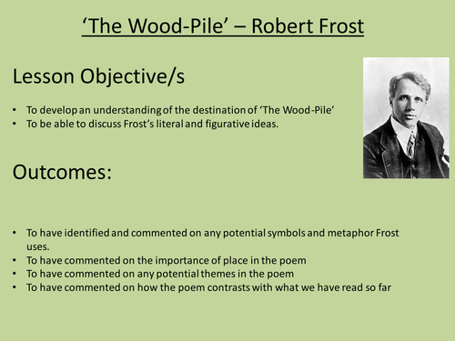 wood pile robert frost Which two consecutive lines from the poem contain a slant rhyme the wood pile by robert frost out walking in the frozen swamp one grey day i.