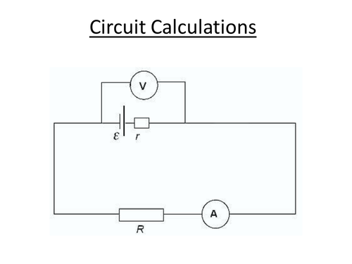 Physics A-Level Year 1 Lesson - More Circuit Calculations (PowerPoint AND lesson plan)