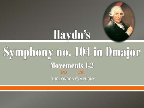 Powerpoint: Analysis of Haydn's Symphony No. 104 (Movement I & II)
