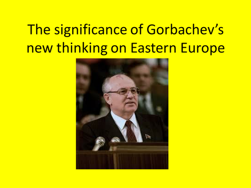GCSE History: The Impact of Gorbachev's New Thinking on Eastern Europe