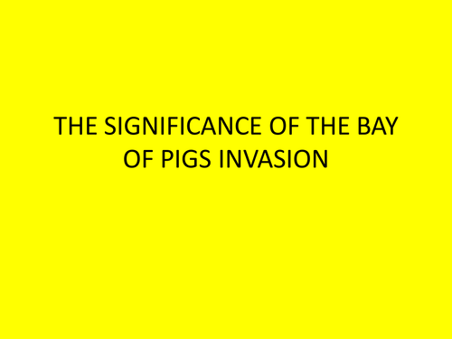GCSE History: The significance of the Bay of Pigs invasion, Superpower Relations and the Cold War