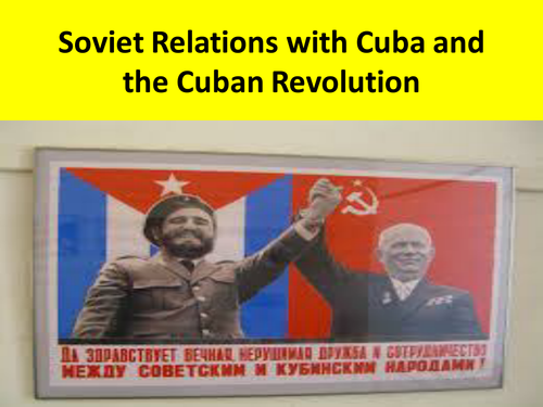 GCSE History Soviet Relations with Cuba and the Cuban Revolution, Superpower Relations Unit