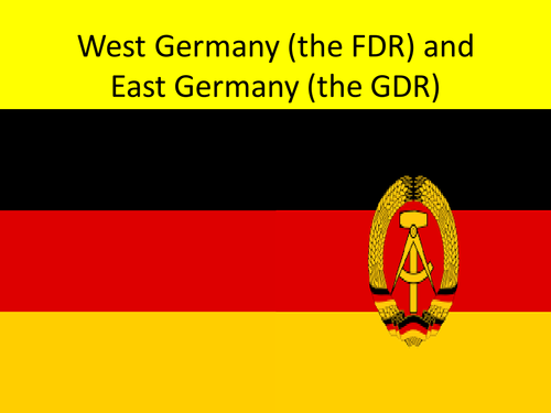 GCSE History The FDR and the GDR, Superpower Relations and the Cold War