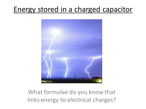 Physics A-Level Year 2 Lesson - Energy in a capacitor (PowerPoint AND lesson plan)