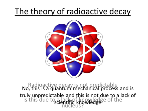Physics A-Level Year 2 Lesson - The theory of radioactive decay (PowerPoint & lesson plan)