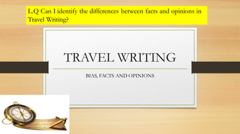 Year-8-Travel-Writing-identifying-facts--opinions-and-bias.pptx