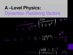 Lesson-8--Dynamics---Resolving-Vectors.pptx