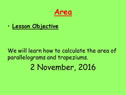 Area of parallelogram, trapeziums, and compound area problems.