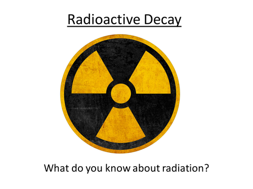 GCSE Science / Physics - Radioactive Decay (PowerPoint and Lesson Plan)