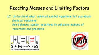 Reacting Masses and Limiting Factors