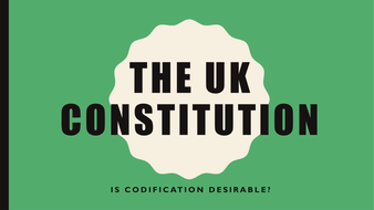 The UK Constitution - Should the Constitution be codified?