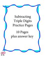 Subtracting Triple Digits - Practice Pages - 10 pages plus answer key