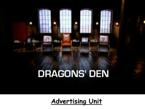 Advertising Unit of work - Dragons Den/Apprentice