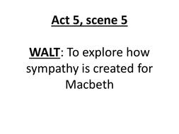 Act-5--scene-5--sympathy-for-Macbeth.pptx
