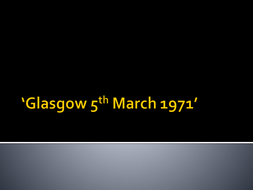 Glasgow-5th-March-1971---tasks.pptx