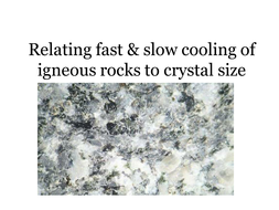 Relationship between cooling time and crystal size in igneous rocks EXPERIMENT