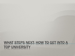 How-to-get-into-a-top-university.pptx