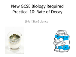 New-GCSE-Biology-Required-Practical-10-Rate-of-Decay.pptx