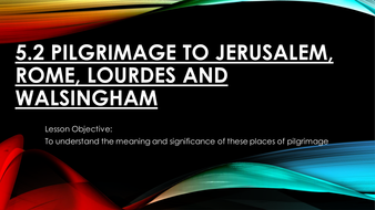 New AQA GCSE Religious Studies B Unit 5.2  Pilgrimage to Jerusalem, Rome, Lourdes, Walsingham