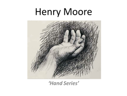 Henry Moore Hands - Mark Making, Tone, Contrast and Gesture