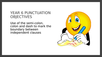 Year 6 SPAG PPT and Assessment: Semi-colons, colons and dashes to mark independent clauses