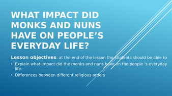 This Resource Explains what impact  Nuns and  Monks have on every day  peoples life.
