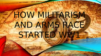 This resource explains  how the Arms Race and  Militarism caused World War1