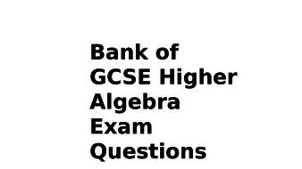 Bank-of-GCSE-Higher-Algebra-Exam-Questions.pptx