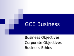 Business Objectives and ethics.