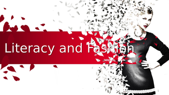 KS3 English 'Literacy and Fashion' X-Curricular 80 Slide Ppt + Assessment Booklet