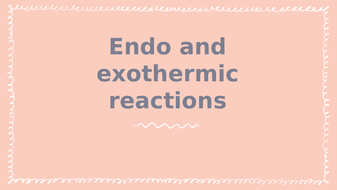 Endothermic-and-exothermic-reactions--using-energy-transfers-(1).pptx