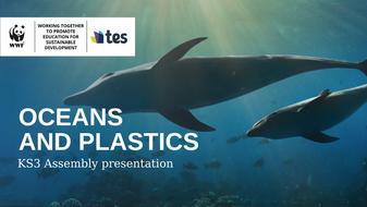 WWF KS3 Oceans and Plastics: Assembly Presentation