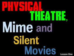Physical-Theatre--Mime---Silent-Movies---ALL.pptx