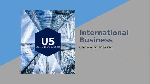 BTEC Level 3 Business Unit 5: International Business - Choice of Markets