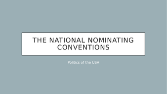 AQA Gov & Politics- the National Nominating Conventions