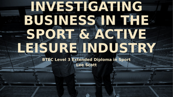 Unit-22---Investigating-Business-in-the-Sport-and-Active-Leisure-Industry.pptx